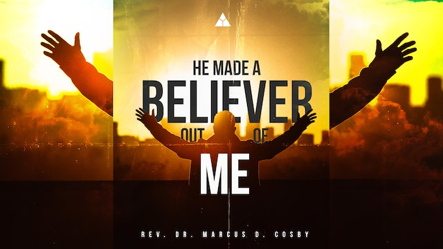 He Made a Believer Out of Me! - April 11, 2021