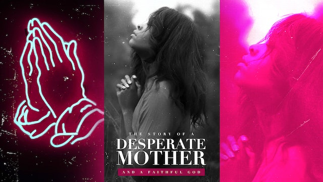 Story of a Desperate Mother and a Faithful God - May 9, 2021