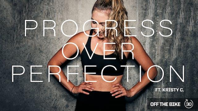 PROGRESS OVER PERFECTION ft. KRISTY C.