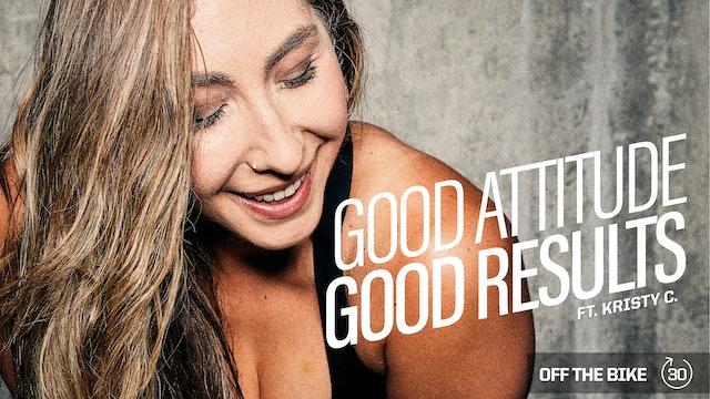 GOOD ATTITUDE GOOD RESULTS ft. KRISTY C.