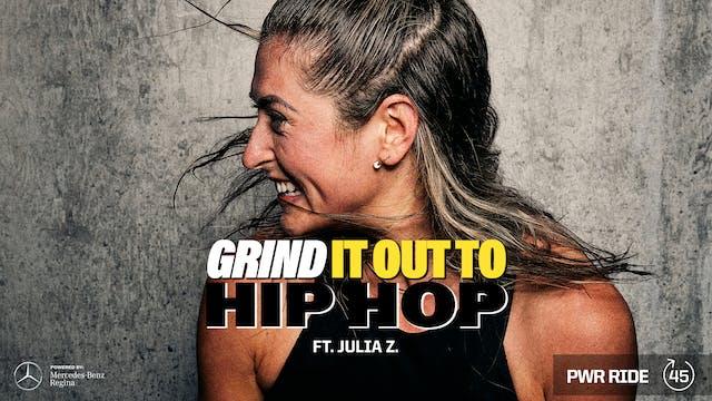 GRIND IT OUT TO HIP HOP ft. JULIA Z.