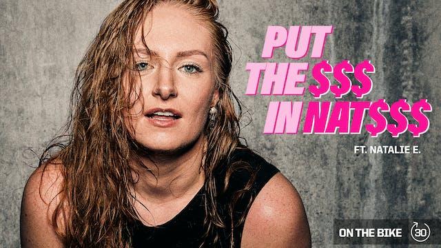 PUT THE $$$ IN NAT$$$ ft. NATALIE E.