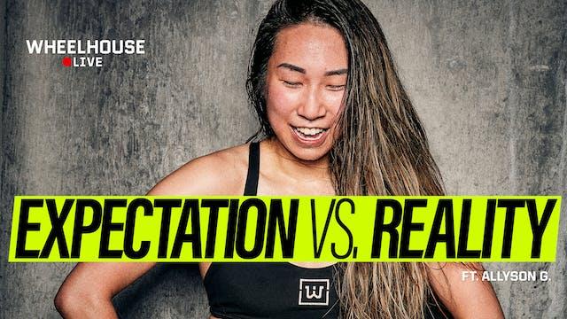 EXPECTATION VS. REALITY ft. ALLYSON G.