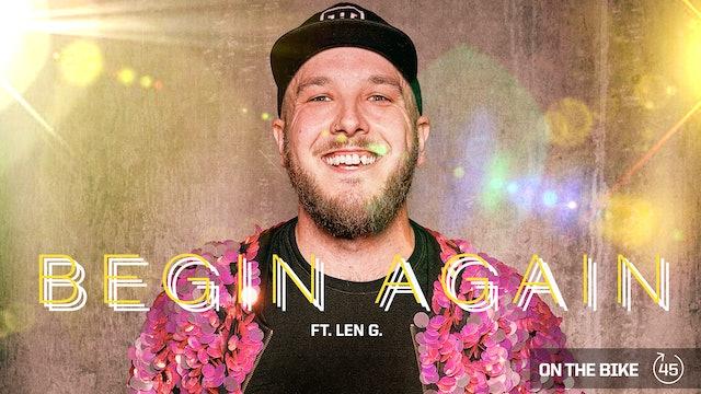 BEGIN AGAIN ft. LEN G.