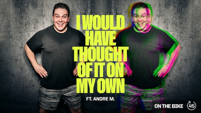I WOULD HAVE THOUGHT OF IT ON MY OWN ft. ANDRÉ M.