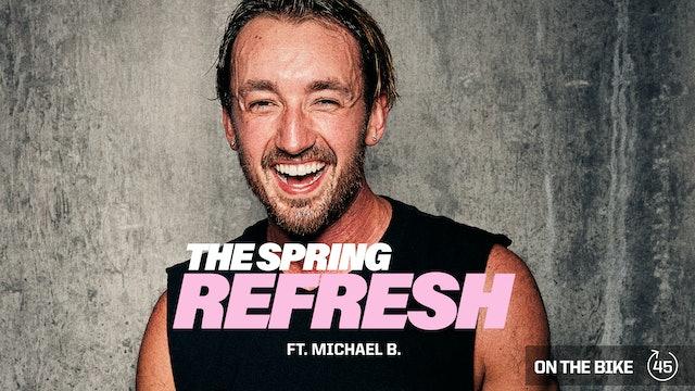 THE SPRING REFRESH ft. MICHAEL B.