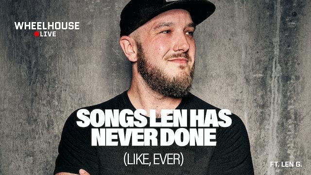 SONGS LEN HAS NEVER DONE LIKE, EVER ft. LEN G.