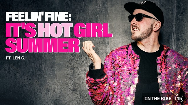 FEELIN' FINE: IT'S HOT GIRL SUMMER ft. LEN G.