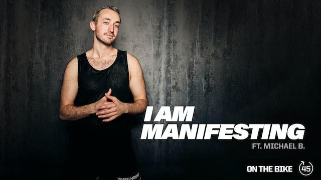 I AM MANIFESTING ft. MICHAEL B.