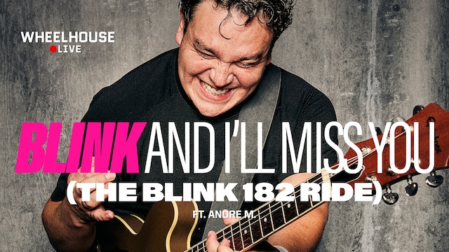 BLINK AND I'LL MISS YOU (THE BLINK 182 RIDE) ft: ANDRE M.