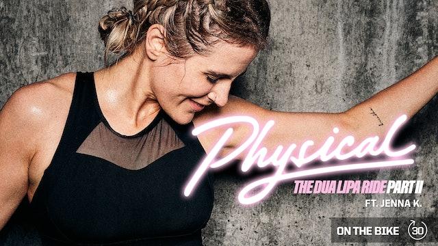 PHYSICAL THE DUA LIPA RIDE PART II ft. JENNA K.