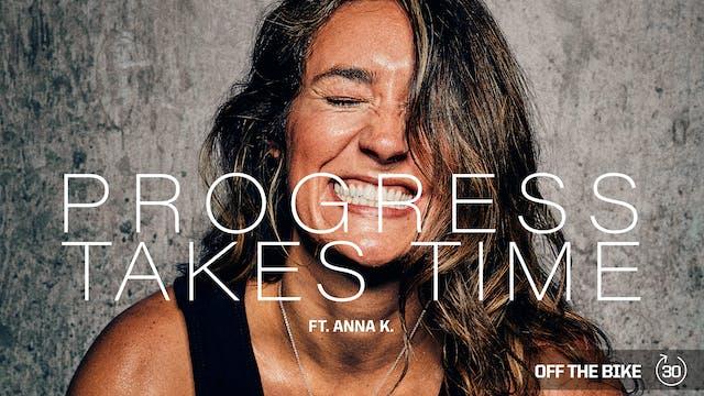 PROGRESS TAKES TIME ft. ANNA K.