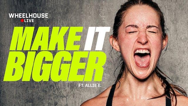 MAKE IT BIGGER ft. ALLIE E.