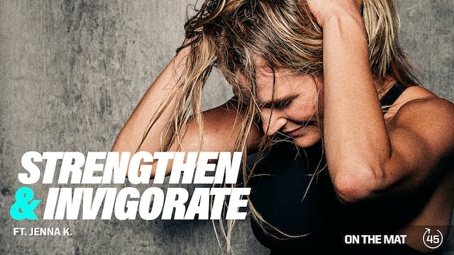 STRENGTHEN & INVIGORATE ft. JENNA K.