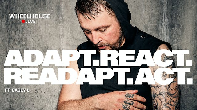 ADAPT. REACT. READAPT. ACT. ft. CASEY L.