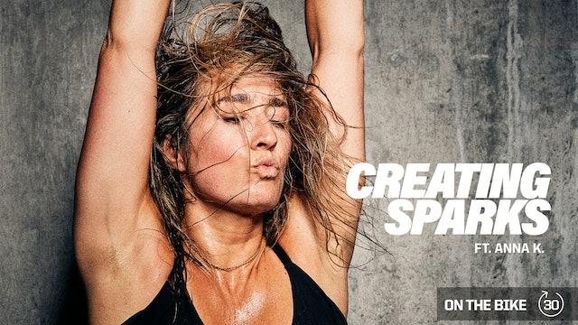 CREATING SPARKS ft. ANNA K.