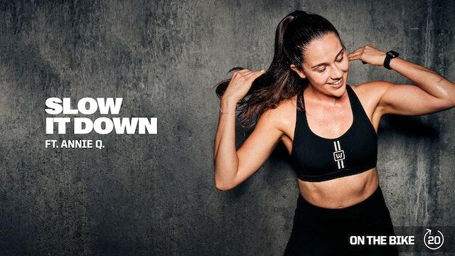 SLOW IT DOWN ft. ANNIE Q.