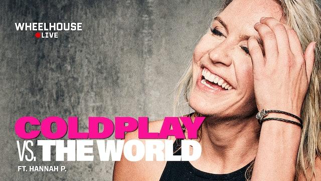 COLDPLAY VS. THE WORLD ft. HANNAH P.