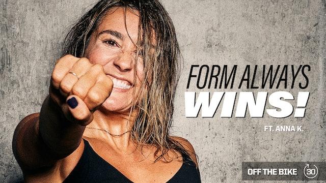 FORM ALWAYS WINS! ft. ANNA K.