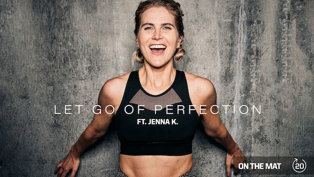 LET GO OF PERFECTION ft. JENNA K.