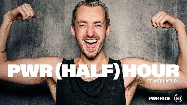 PWR (HALF) HOUR ft. MICHAEL B.