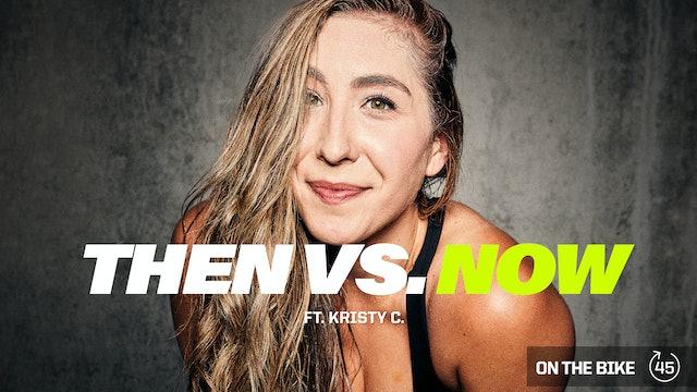 THEN VS. NOW ft. KRISTY C.