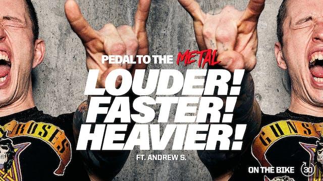 LOUDER! FASTER! HEAVIER!  ft. ANDREW S.