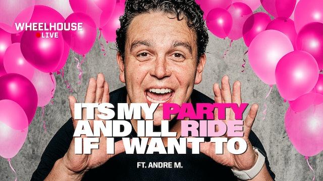 IT'S MY PARTY AND I'LL RIDE IF I WANT TO ft. ANDRE M.