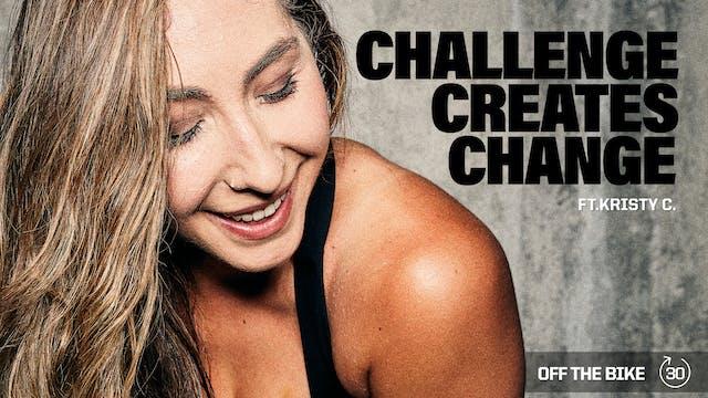 CHALLENGE CREATES CHANGE ft. KRISTY C.