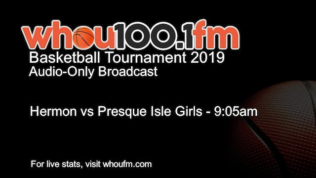 Hermon vs Presque Isle Girls - 9:05am