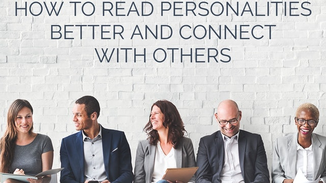 How to Read Personalities Better and Connect with Others