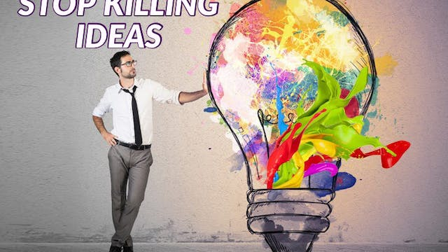 Stop Killing Ideas