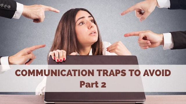 Communication Traps to Avoid - Part 2