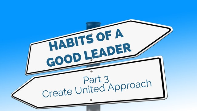 Habits of Good Leaders 3 - Create United Approach