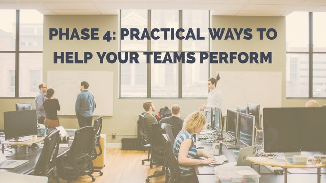 Phase 4: Practical Ways to Help Your Teams Perform