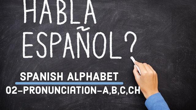 Spanish - Alphabet - 02 - Pronunciation (A,B,C,CH)