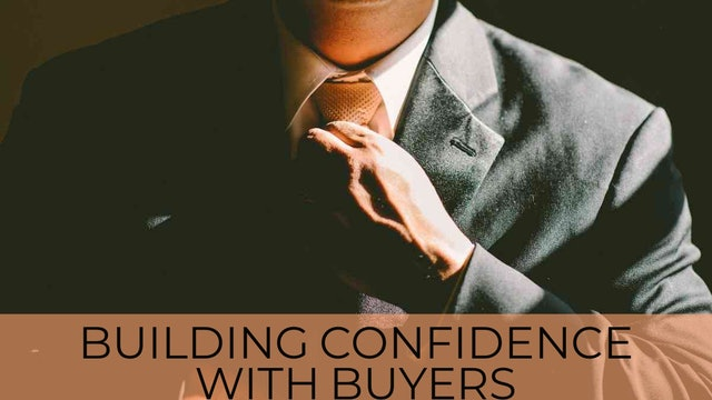 Building Confidence with Buyers (How to Approach)