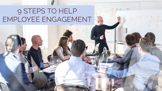 The 9 Steps to Help Employee Engagement