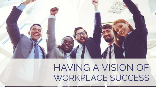 Having a Vision of Workplace Success