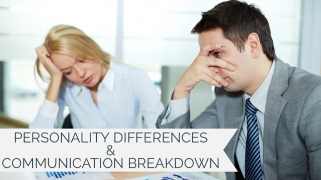 Personality Differences & Communication Breakdown