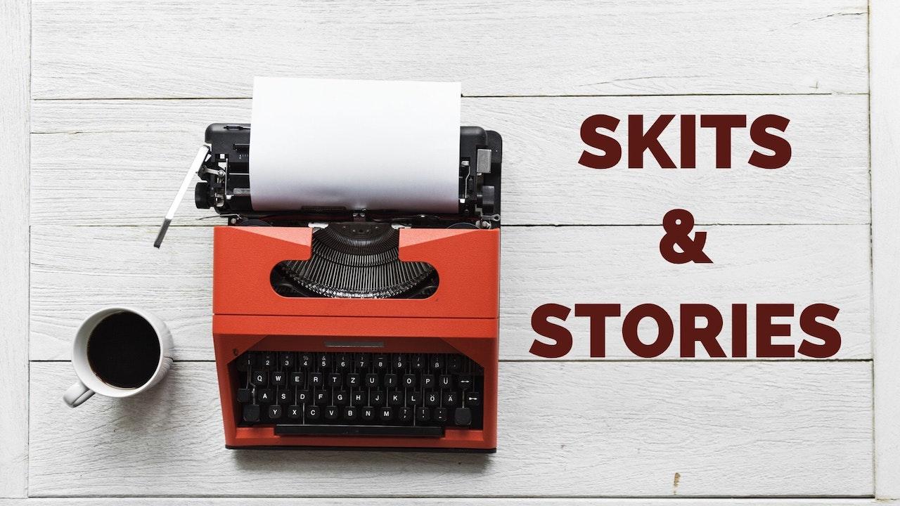 Skits & Stories