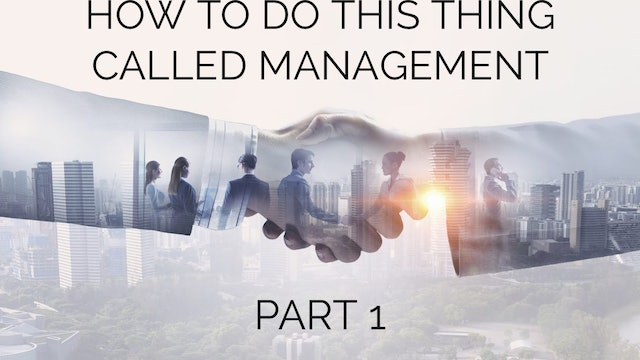 How to do this Thing Called Management - 1