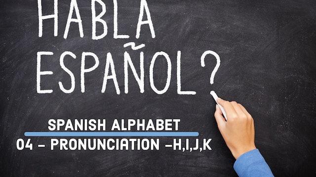 Spanish - Alphabet - 04 - Pronunciation (H,I,J,K)