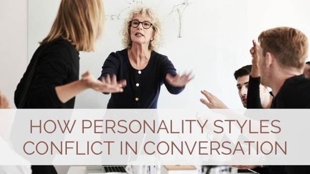 How Personality Styles Conflict in Conversation
