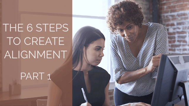 The 6 Steps To Create Alignment-Part 1