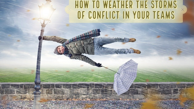 How to Weather the Storms of Conflict in Your Team