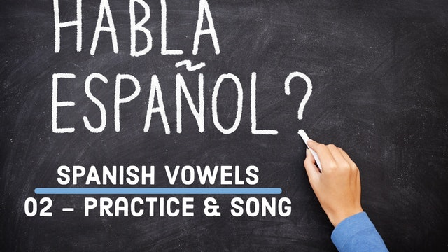 Spanish - Vowels - 02 (Practice & Song)