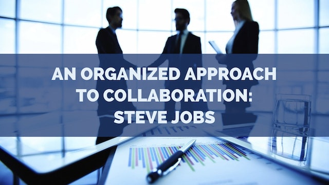 An Organized Approach to Collaboration: Steve Jobs