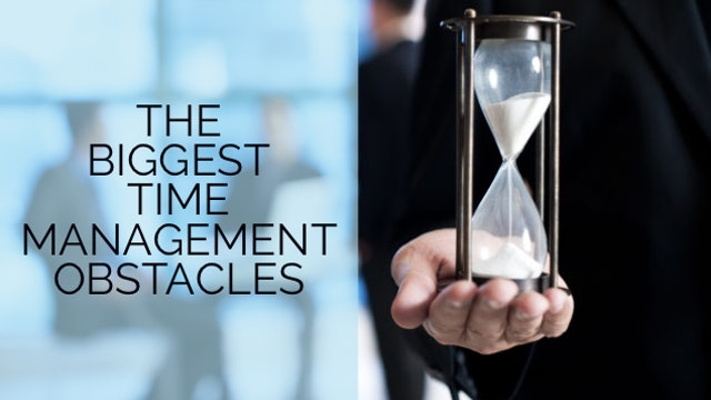 The Biggest Time Management Obstacles (Wed & Mon)