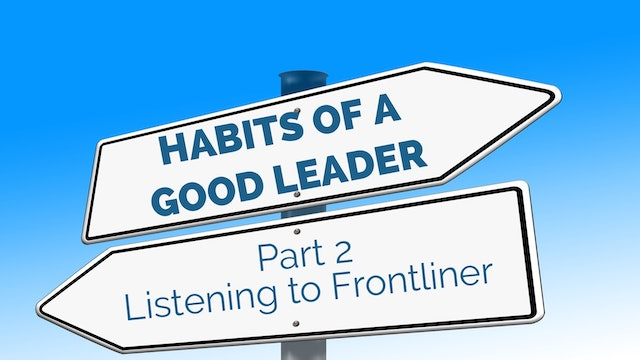Habits of Good Leaders 2 - Listening to Frontliner